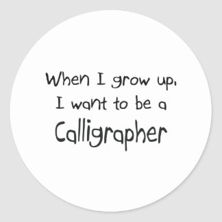 When I grow up I want to be a Calligrapher Stickers