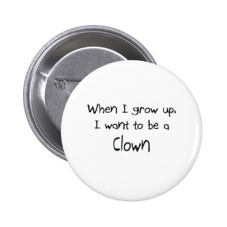 When I grow up I want to be a Clown Pinback Button