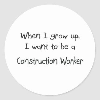 When I grow up I want to be a Construction Worker Classic Round Sticker