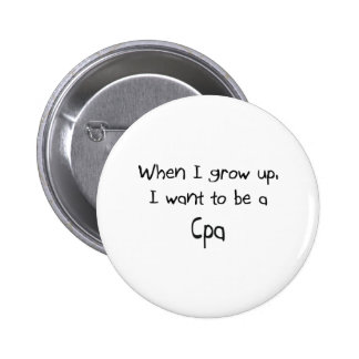When I grow up I want to be a Cpa Button