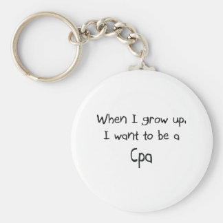 When I grow up I want to be a Cpa Keychain