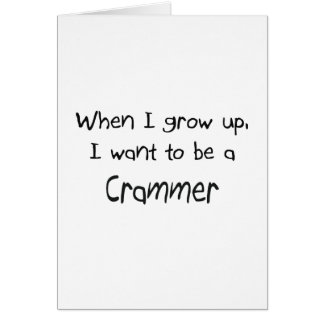 When I grow up I want to be a Crammer Greeting Card