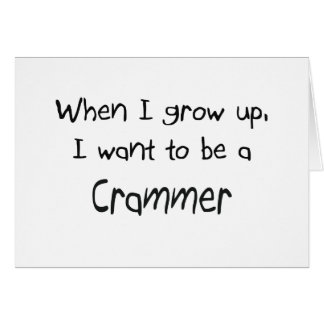 When I grow up I want to be a Crammer Greeting Cards