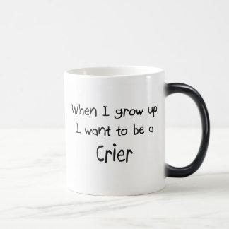 When I grow up I want to be a Crier Coffee Mug