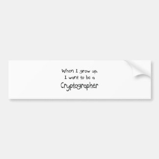 When I grow up I want to be a Cryptographer Car Bumper Sticker