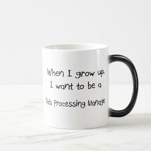 When I grow up I want to be a Data Processing Mana Coffee Mug