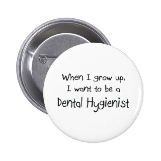 When I grow up I want to be a Dental Hygienist Button