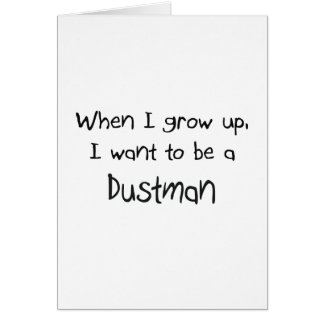 When I grow up I want to be a Dustman Card