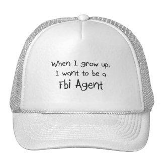 When I grow up I want to be a Fbi Agent Trucker Hats