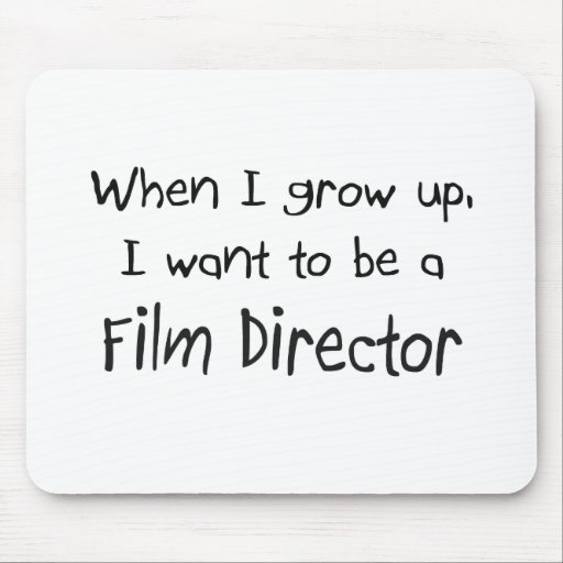 When I grow up I want to be a Film Director Mouse Pad