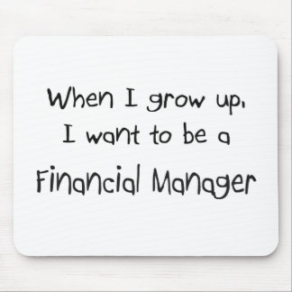 When I grow up I want to be a Financial Manager Mouse Pad