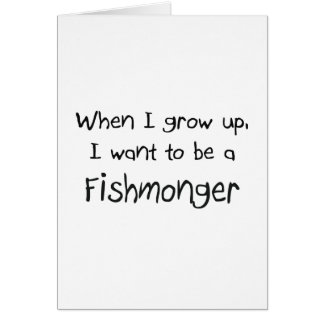 When I grow up I want to be a Fishmonger Card