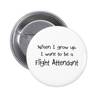 When I grow up I want to be a Flight Attendant Button