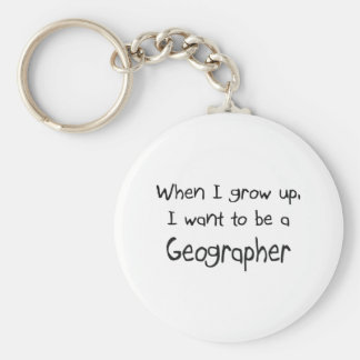 When I grow up I want to be a Geographer Keychain