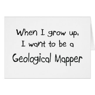 When I grow up I want to be a Geological Mapper Card