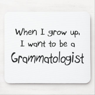 When I grow up I want to be a Grammatologist Mouse Pad