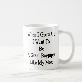 When I Grow Up I Want To Be A Great Bagpiper Like Coffee Mug