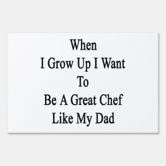 When I Grow Up I Want To Be A Great Chef Like My D Lawn Signs