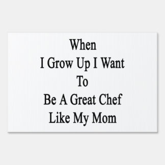 When I Grow Up I Want To Be A Great Chef Like My M Lawn Signs