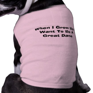 When I grow up I want to be a Great Dane Dog Tee