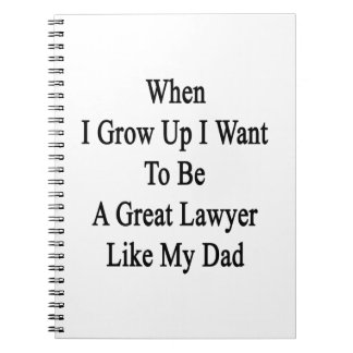 When I Grow Up I Want To Be A Great Lawyer Like My Spiral Notebooks