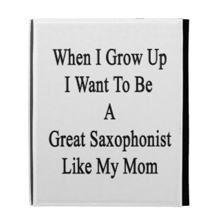 When I Grow Up I Want To Be A Great Saxophonist Li iPad Folio Covers