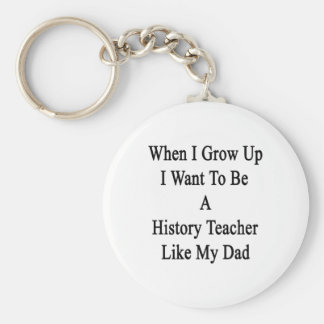 When I Grow Up I Want To Be A History Teacher Like Basic Round Button Keychain