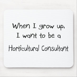 When I grow up I want to be a Horticultural Consul Mouse Pad