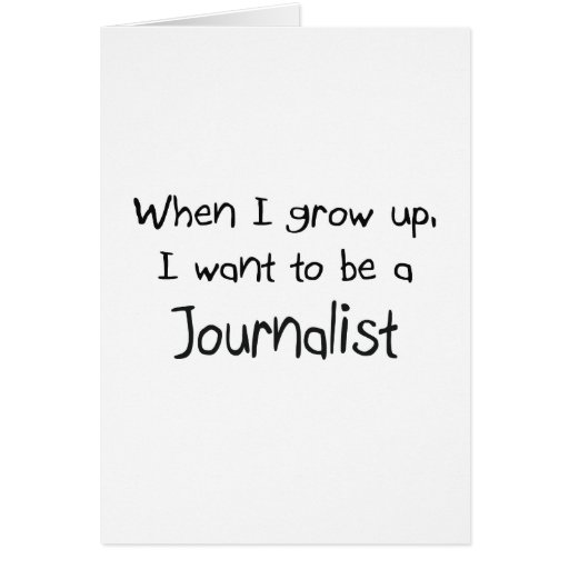 When I grow up I want to be a Journalist Card