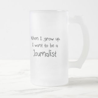 When I grow up I want to be a Journalist Frosted Glass Beer Mug