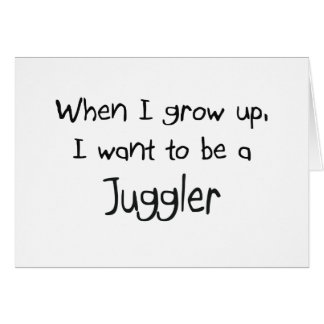 When I grow up I want to be a Juggler Greeting Card