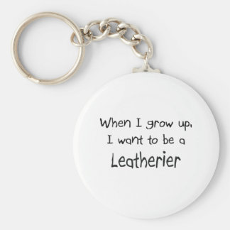 When I grow up I want to be a Leatherier Keychain