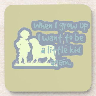 When I grow up I want to be a little kid again... Drink Coaster