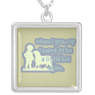 When I grow up I want to be a little kid again... Silver Plated Necklace