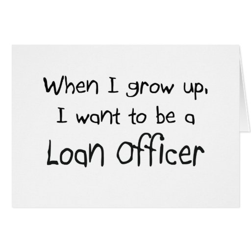 When I grow up I want to be a Loan Officer Greeting Card