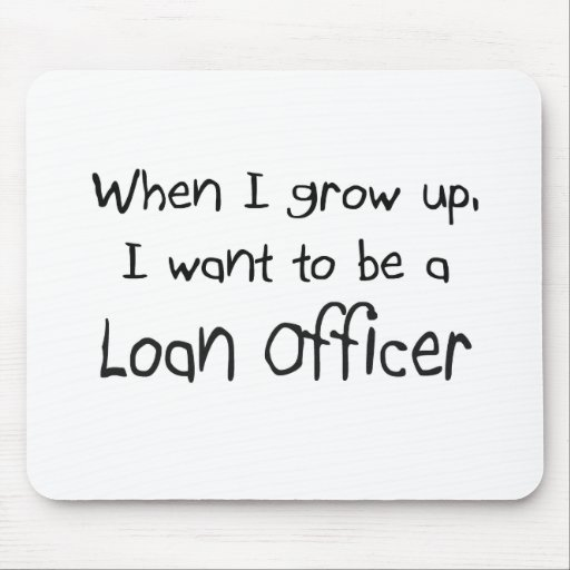 When I grow up I want to be a Loan Officer Mouse Pads