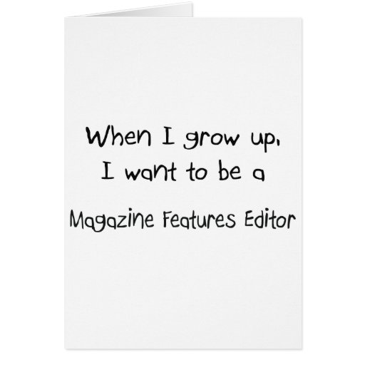 When I grow up I want to be a Magazine Features Ed Greeting Card