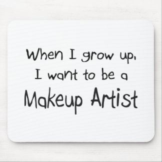 When I grow up I want to be a Makeup Artist Mouse Pad