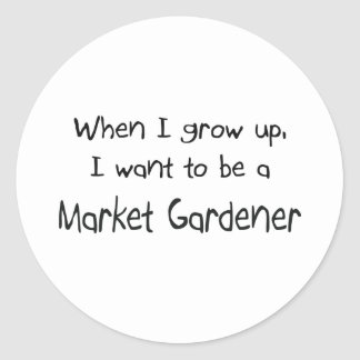 When I grow up I want to be a Market Gardener Round Sticker