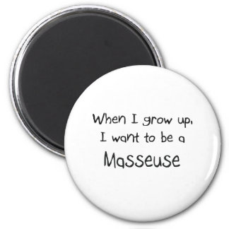When I grow up I want to be a Masseuse Fridge Magnets