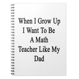 When I Grow Up I Want To Be A Math Teacher Like My Notebook
