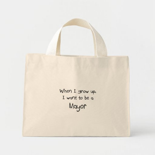 When I grow up I want to be a Mayor Canvas Bags