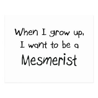 When I grow up I want to be a Mesmerist Postcard