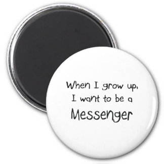 When I grow up I want to be a Messenger 2 Inch Round Magnet