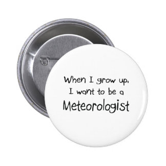 When I grow up I want to be a Meteorologist Pinback Buttons