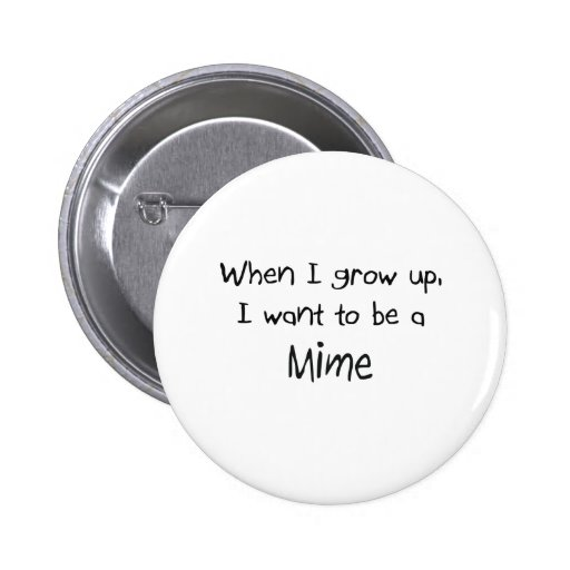When I grow up I want to be a Mime Pinback Button