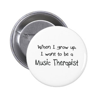 When I grow up I want to be a Music Therapist Button