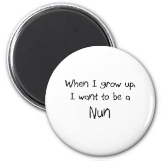 When I grow up I want to be a Nun Fridge Magnet