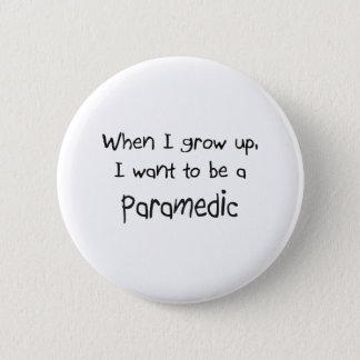 When I grow up I want to be a Paramedic Button