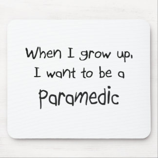 When I grow up I want to be a Paramedic Mouse Pad